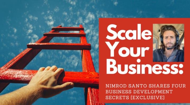 Scale Your Business: Nimrod Santo Shares Four Business Development Secrets [EXCLUSIVE]