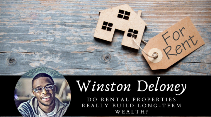 Do Rental Properties Really Build Long-Term Wealth? Real Estate Expert Winston Deloney Shares Key Insights